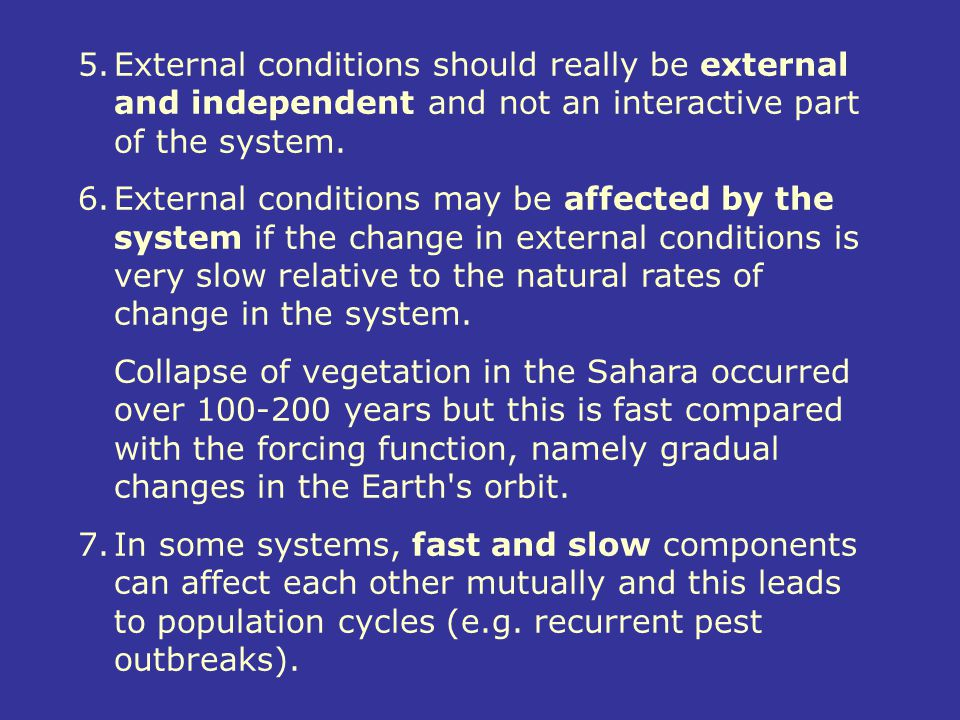 External conditions should really be external and independent and not an interactive part of the system.