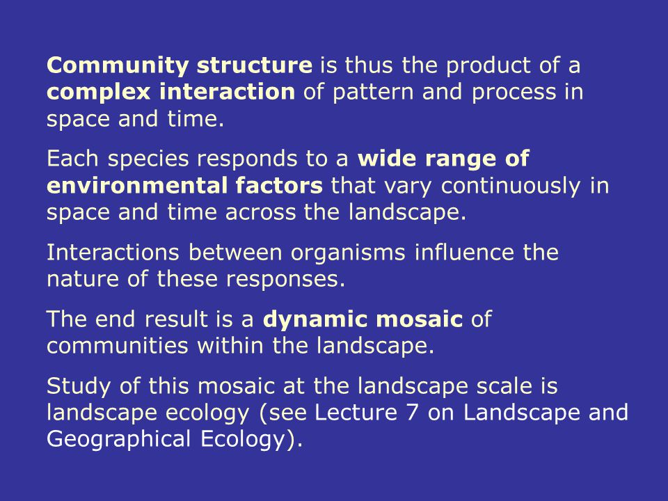 Community structure is thus the product of a complex interaction of pattern and process in space and time.