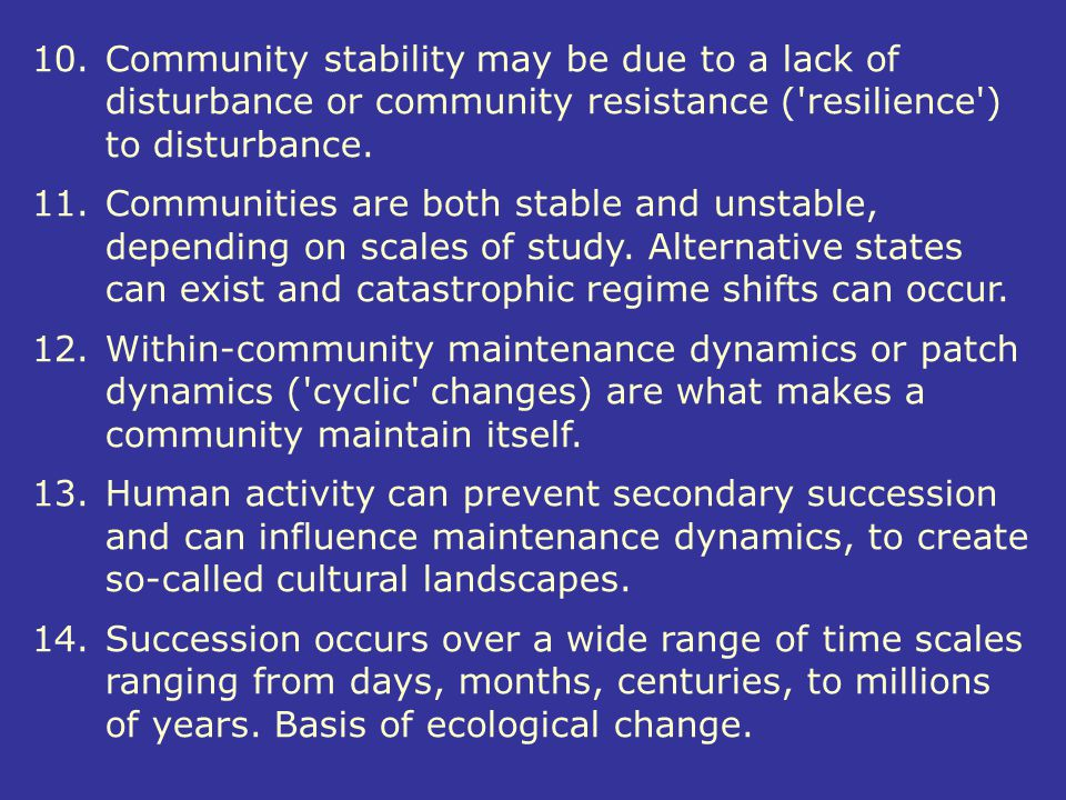 10. Community stability may be due to a lack of disturbance or community resistance ( resilience ) to disturbance.