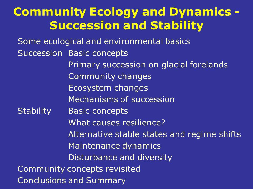 Community Ecology and Dynamics - Succession and Stability