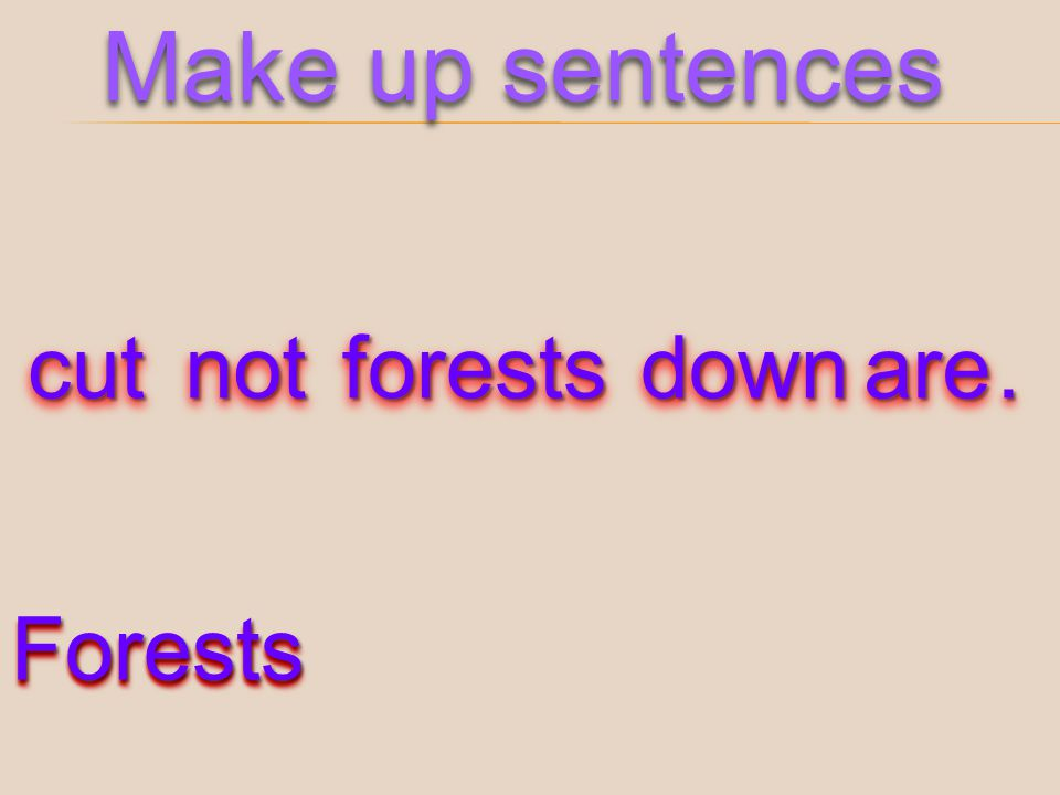 Make up sentences cut not forests down are . Forests