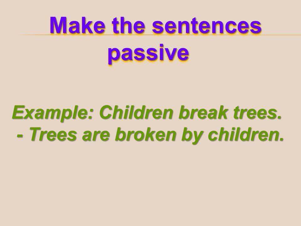 Make the sentences passive