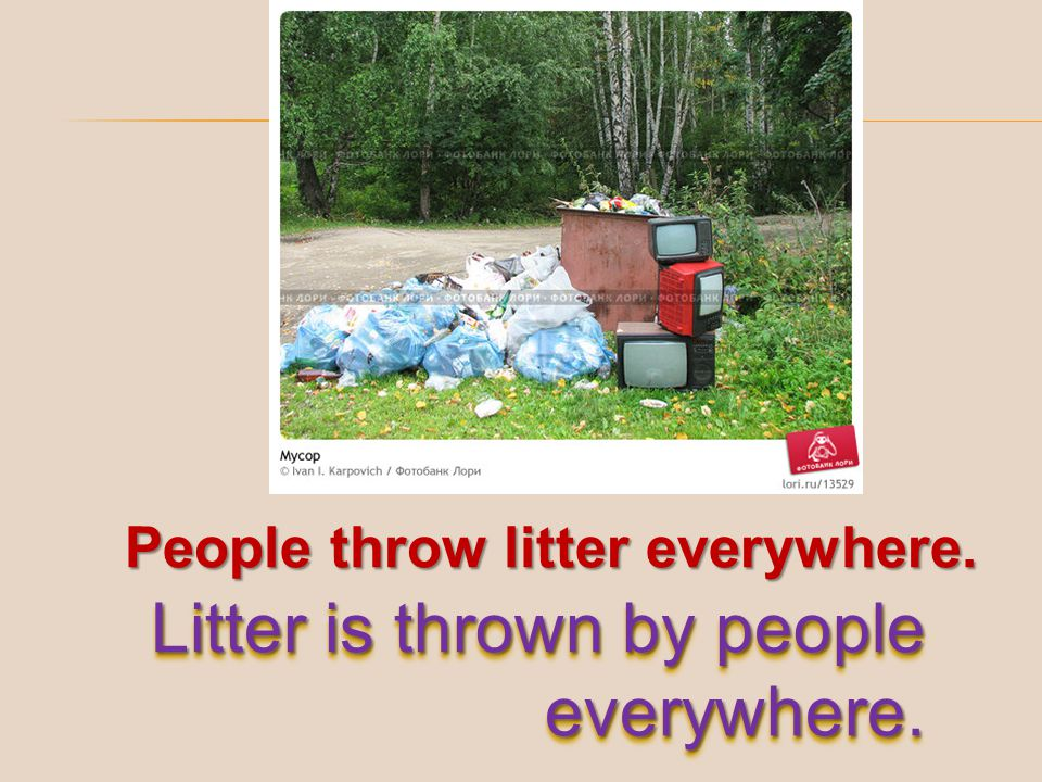 Litter is thrown by people everywhere.