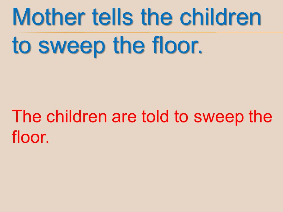 Mother tells the children to sweep the floor.