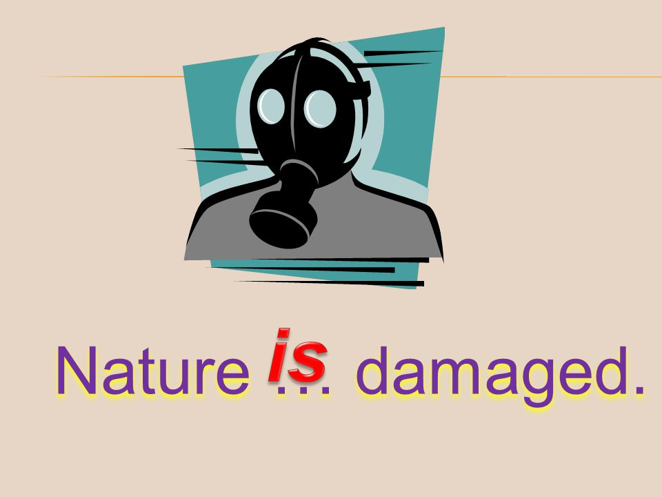 is Nature … damaged.