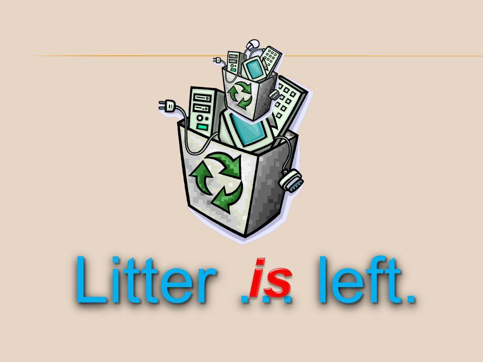 Litter … left. is