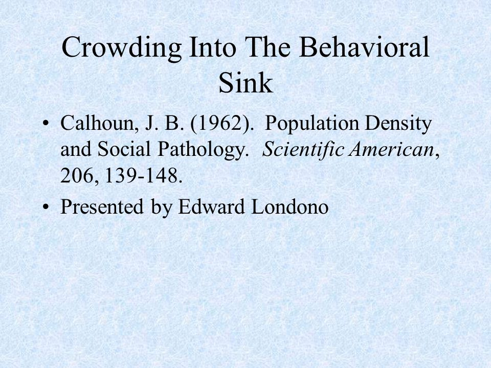 Crowding Into The Behavioral Sink