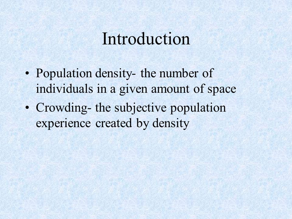 Introduction Population density- the number of individuals in a given amount of space.