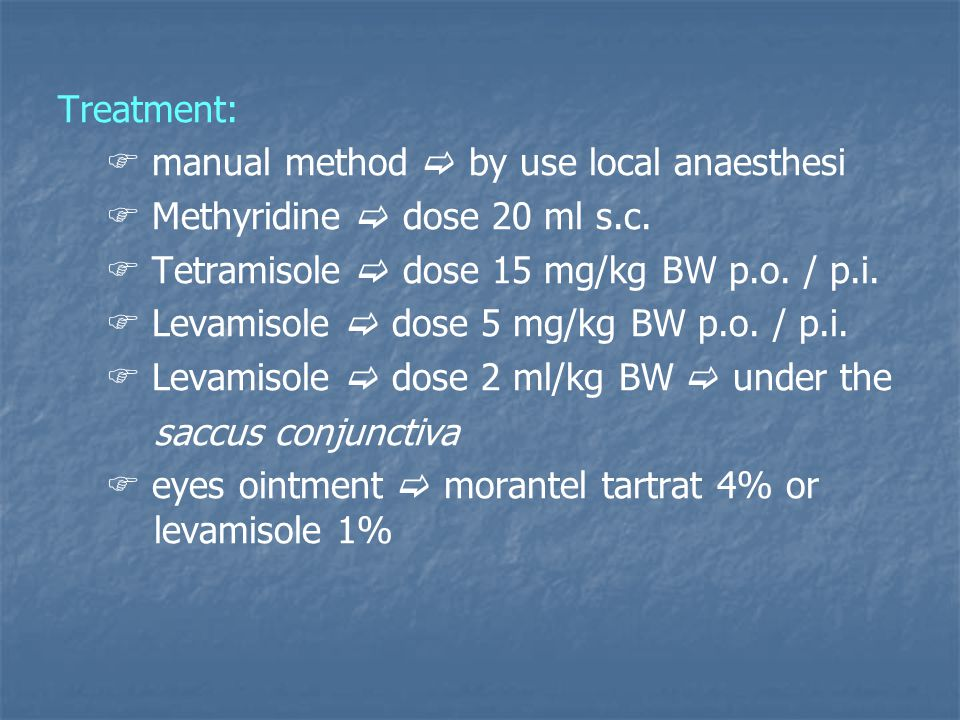 Treatment:  manual method  by use local anaesthesi.  Methyridine  dose 20 ml s.c.  Tetramisole  dose 15 mg/kg BW p.o. / p.i.