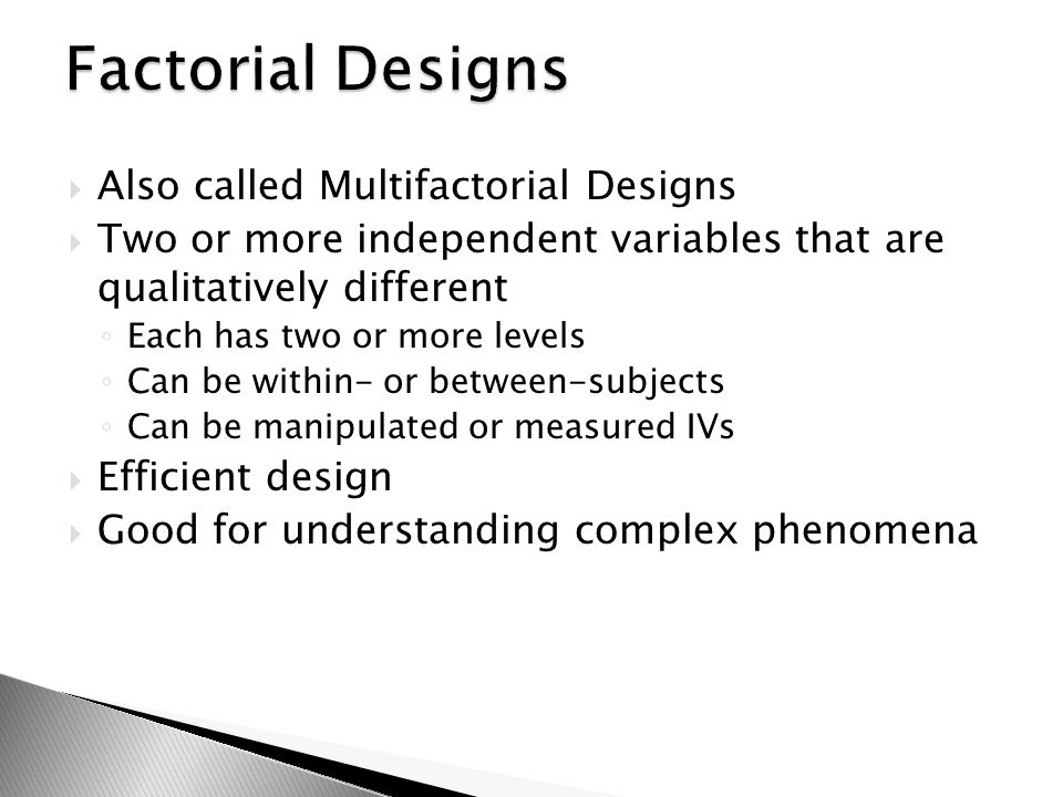 Factorial Designs Also called Multifactorial Designs