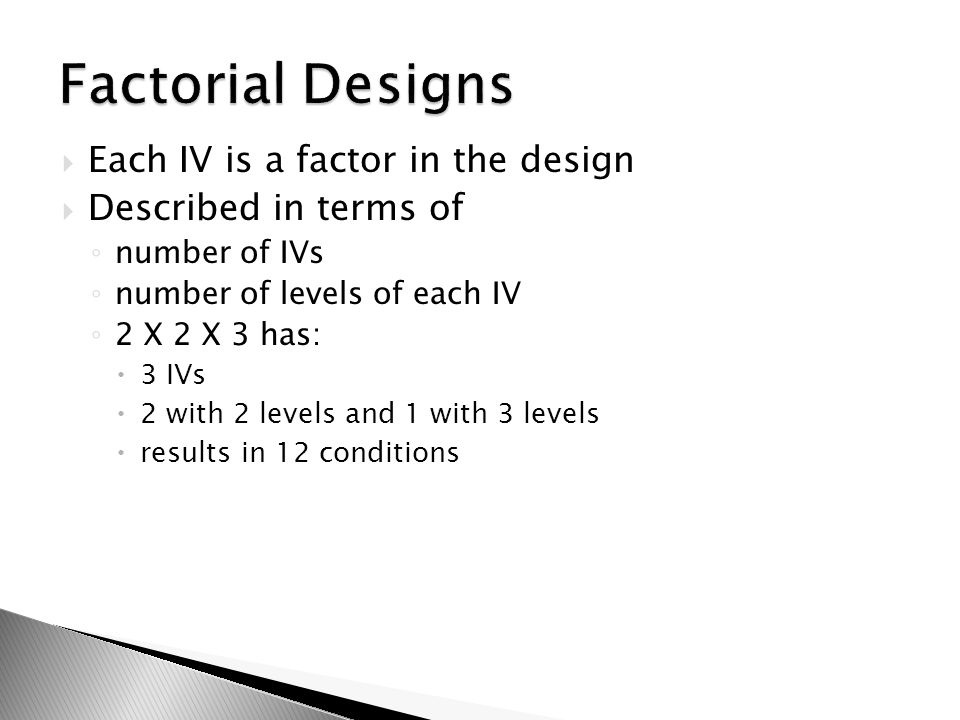 Factorial Designs Each IV is a factor in the design