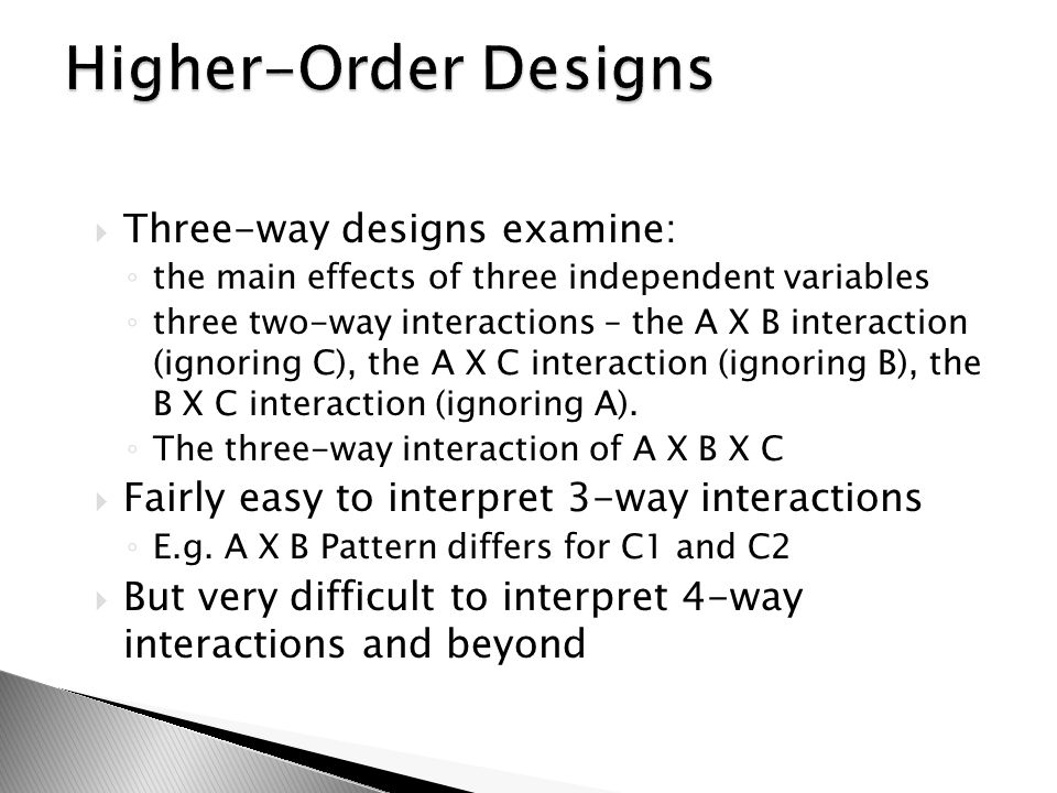 Higher-Order Designs Three-way designs examine: