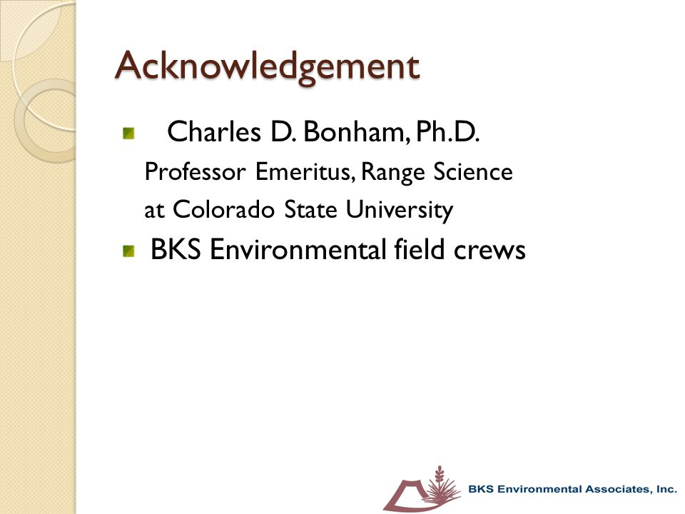 Acknowledgement Charles D. Bonham, Ph.D. BKS Environmental field crews