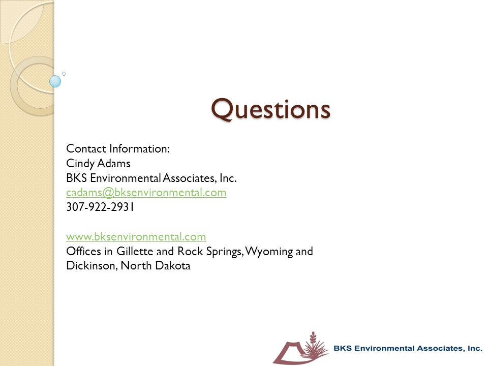 Questions Contact Information: Cindy Adams. BKS Environmental Associates, Inc. cadams@bksenvironmental.com.