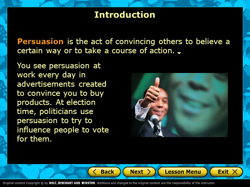 Introduction Persuasion is the act of convincing others to believe a certain way or to take a course of action.