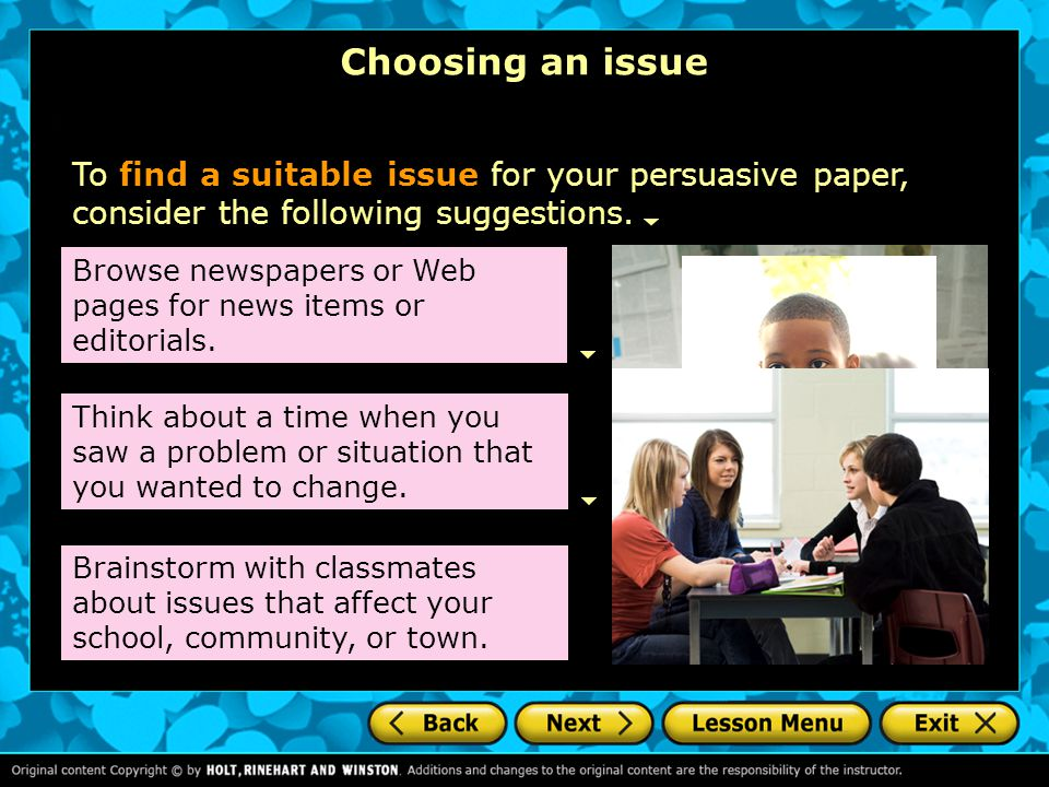 Choosing an issue To find a suitable issue for your persuasive paper, consider the following suggestions.
