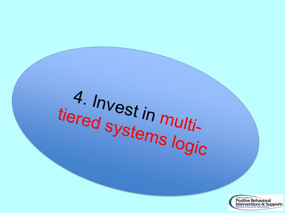 4. Invest in multi-tiered systems logic