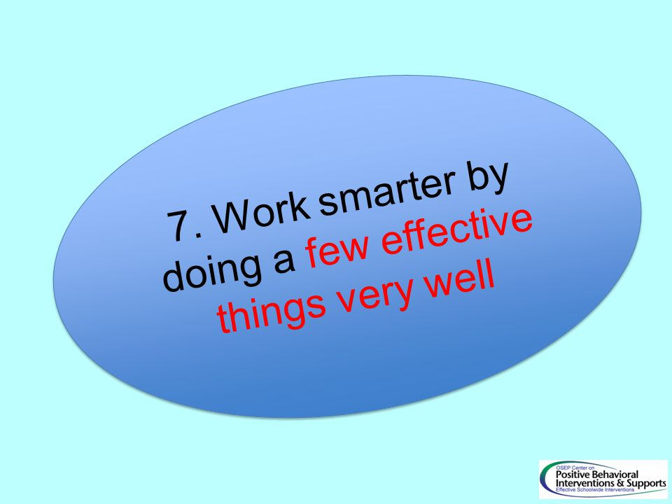 7. Work smarter by doing a few effective things very well