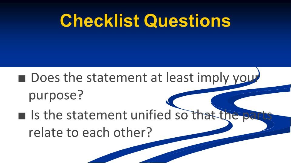 Checklist Questions Does the statement at least imply your purpose