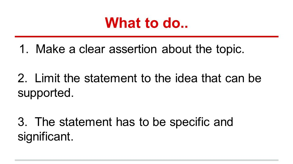 What to do.. Make a clear assertion about the topic.