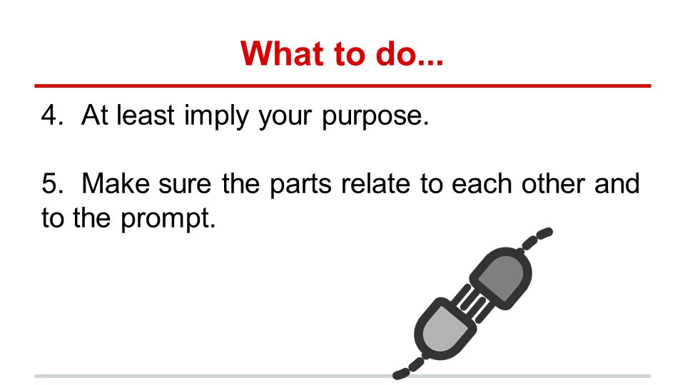 What to do... 4. At least imply your purpose.