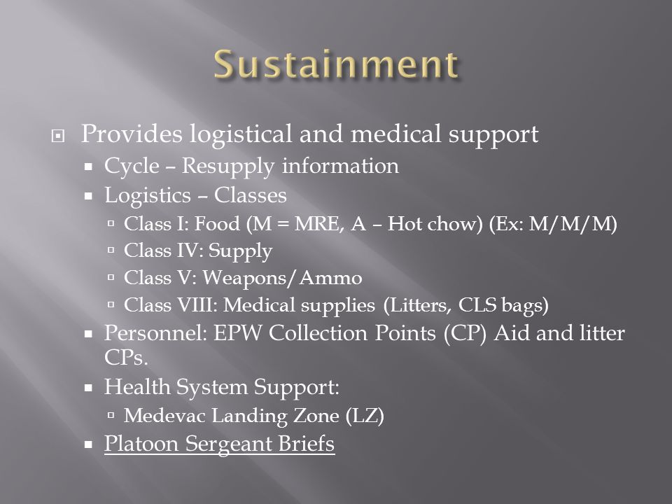 Sustainment Provides logistical and medical support