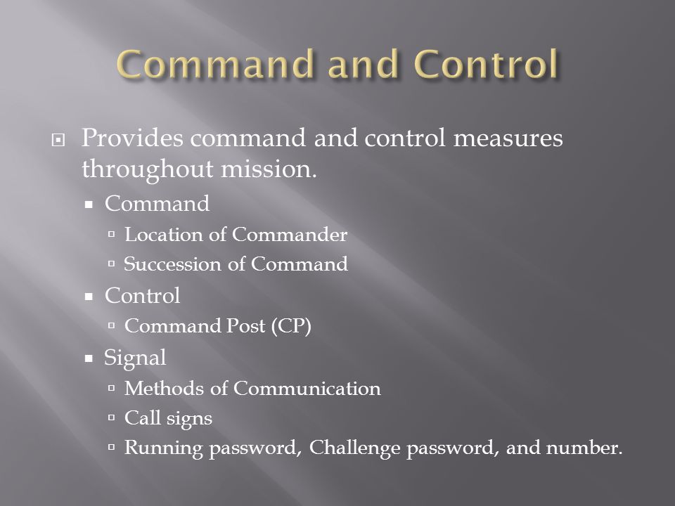 Command and Control Provides command and control measures throughout mission. Command. Location of Commander.