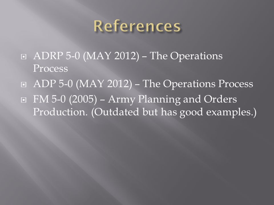 References ADRP 5-0 (MAY 2012) – The Operations Process