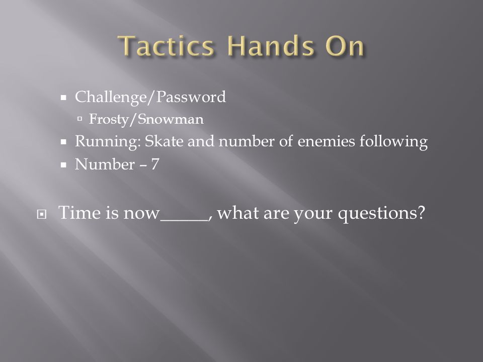 Tactics Hands On Time is now_____, what are your questions