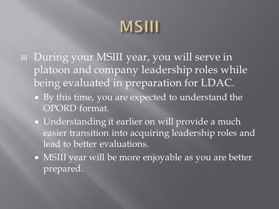 MSIII During your MSIII year, you will serve in platoon and company leadership roles while being evaluated in preparation for LDAC.
