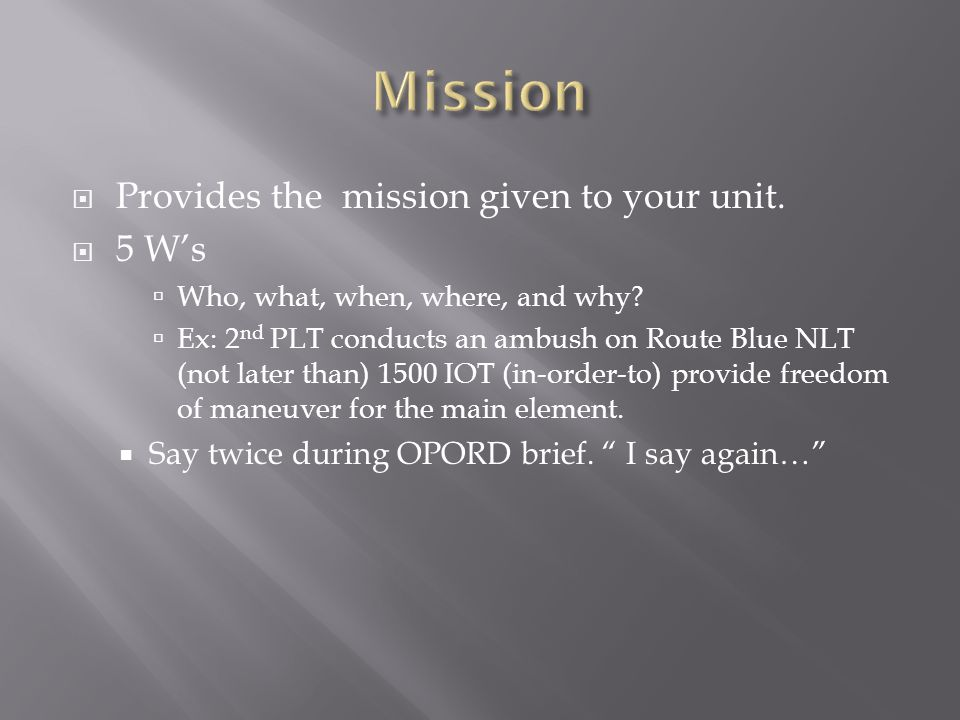 Mission Provides the mission given to your unit. 5 W's