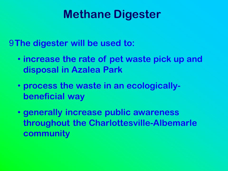 Methane Digester The digester will be used to: