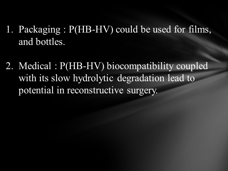 Packaging : P(HB-HV) could be used for films, and bottles.