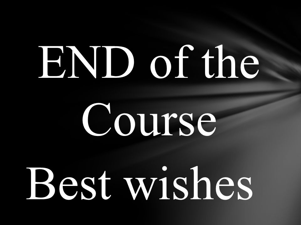 END of the Course Best wishes