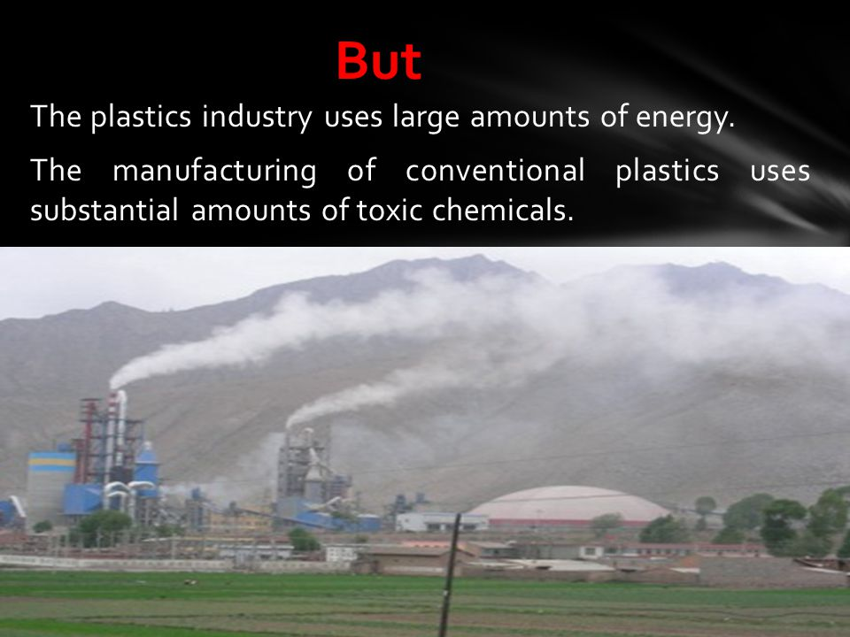 But The plastics industry uses large amounts of energy.