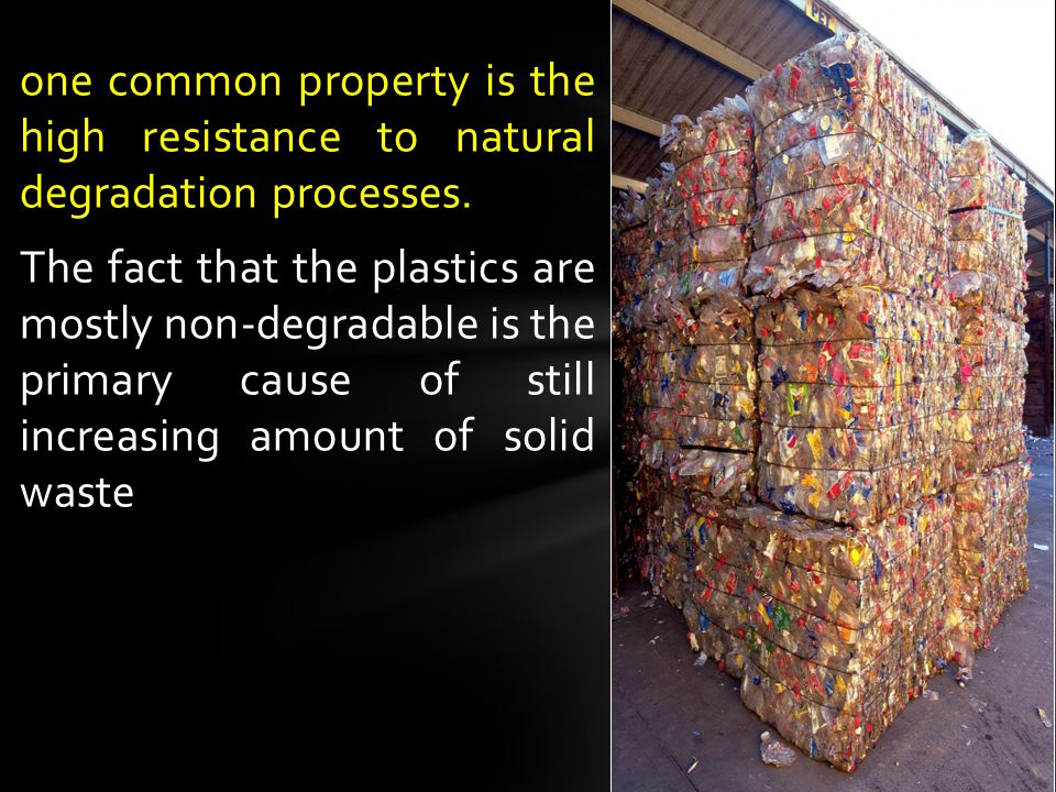 one common property is the high resistance to natural degradation processes.
