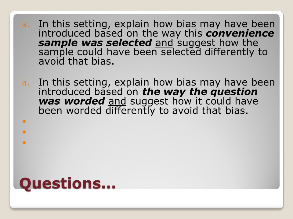 In this setting, explain how bias may have been introduced based on the way this convenience sample was selected and suggest how the sample could have been selected differently to avoid that bias.