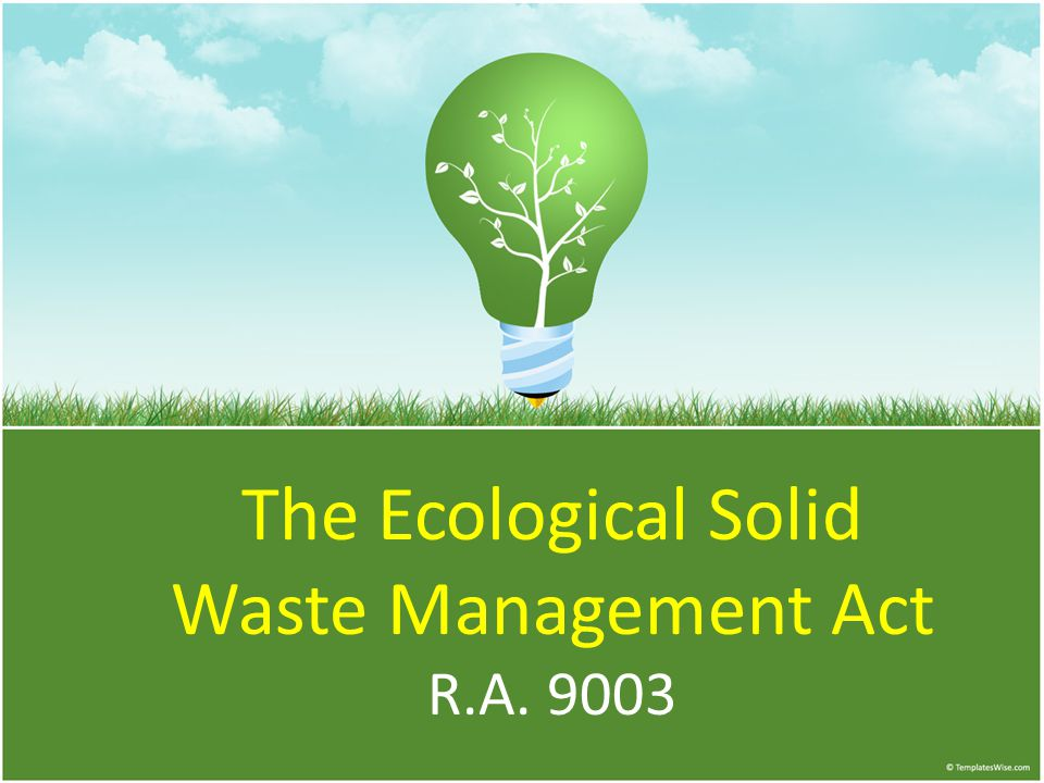 The Ecological Solid Waste Management Act R.A. 9003