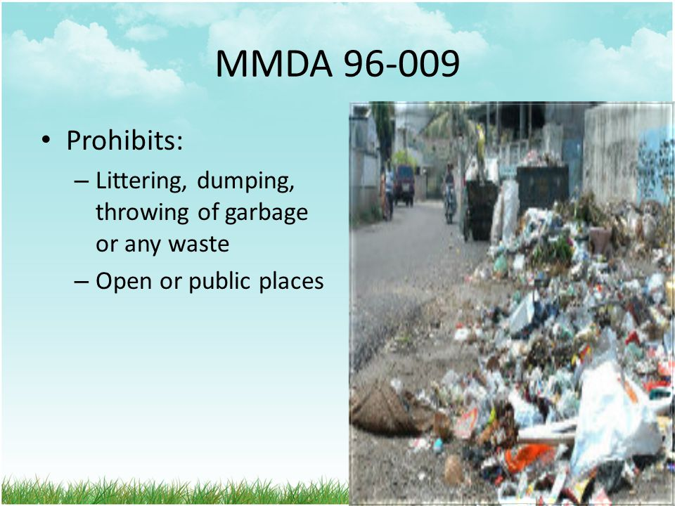 MMDA 96-009 Prohibits: Littering, dumping, throwing of garbage or any waste Open or public places