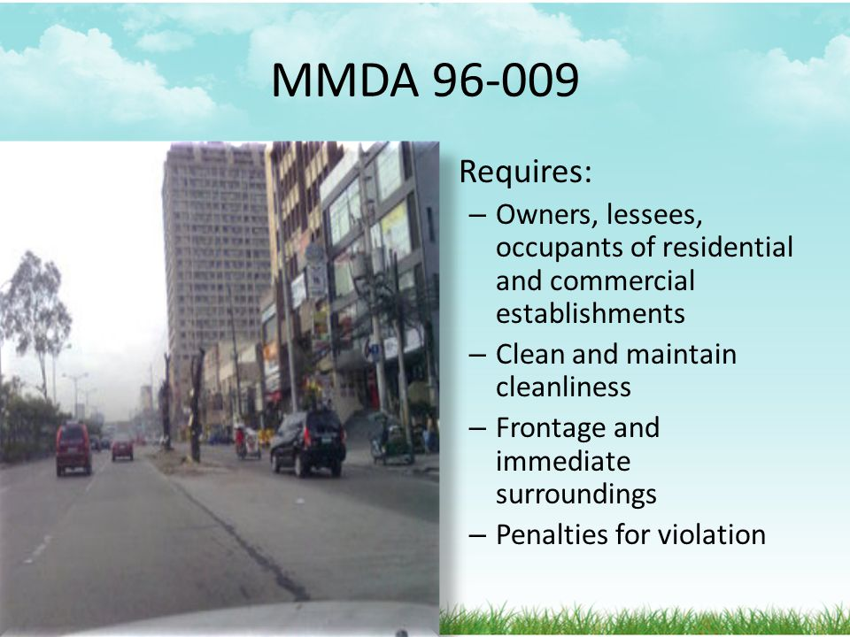 MMDA 96-009 Requires: Owners, lessees, occupants of residential and commercial establishments. Clean and maintain cleanliness.
