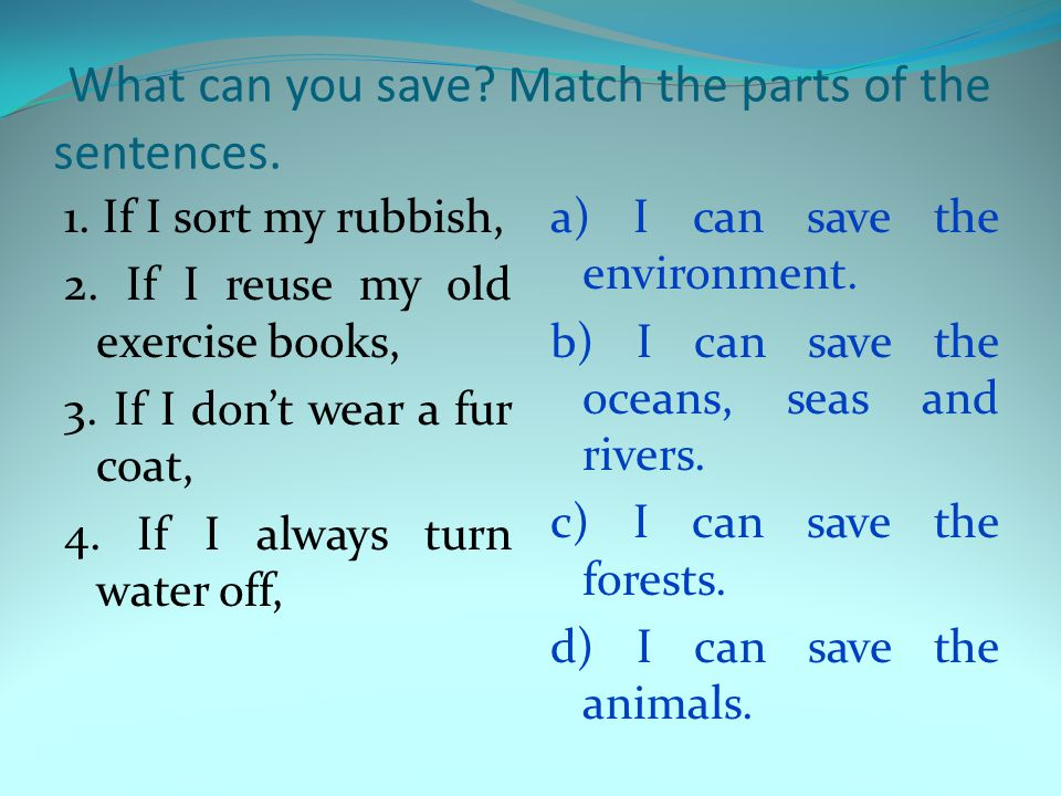 What can you save Match the parts of the sentences.