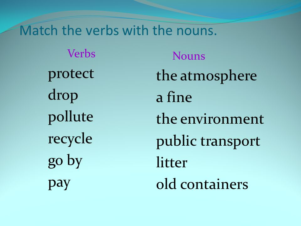Match the verbs with the nouns.