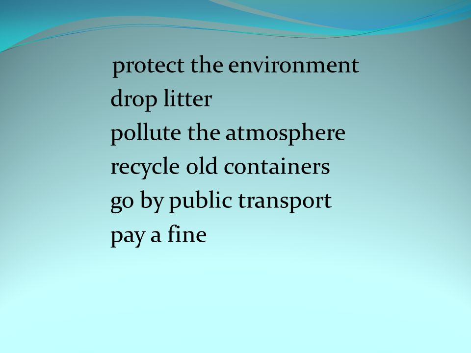 pollute the atmosphere recycle old containers go by public transport