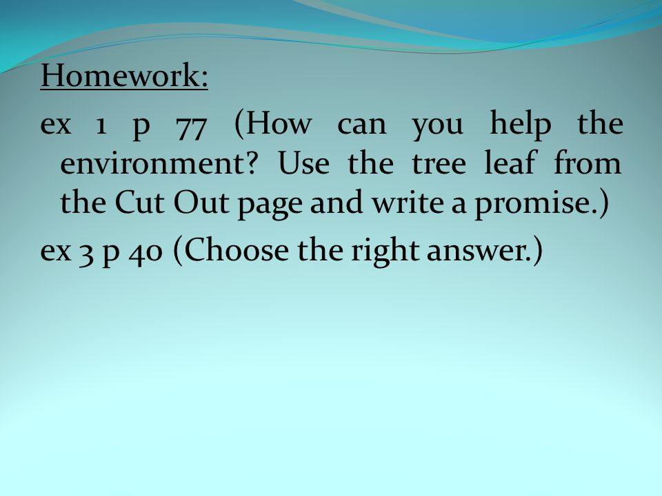 Homework: ex 1 p 77 (How can you help the environment