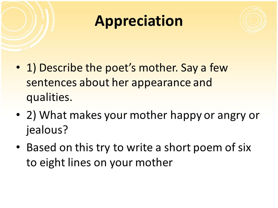 Appreciation 1) Describe the poet's mother. Say a few sentences about her appearance and qualities.