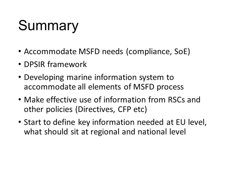 Summary Accommodate MSFD needs (compliance, SoE) DPSIR framework