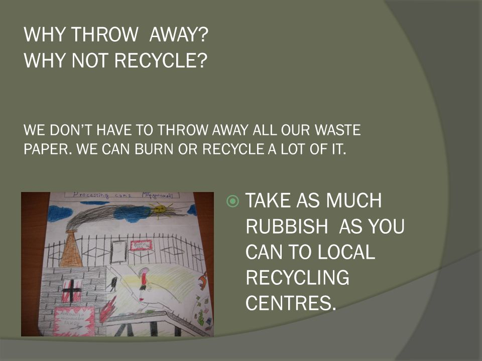 WHY THROW AWAY WHY NOT RECYCLE