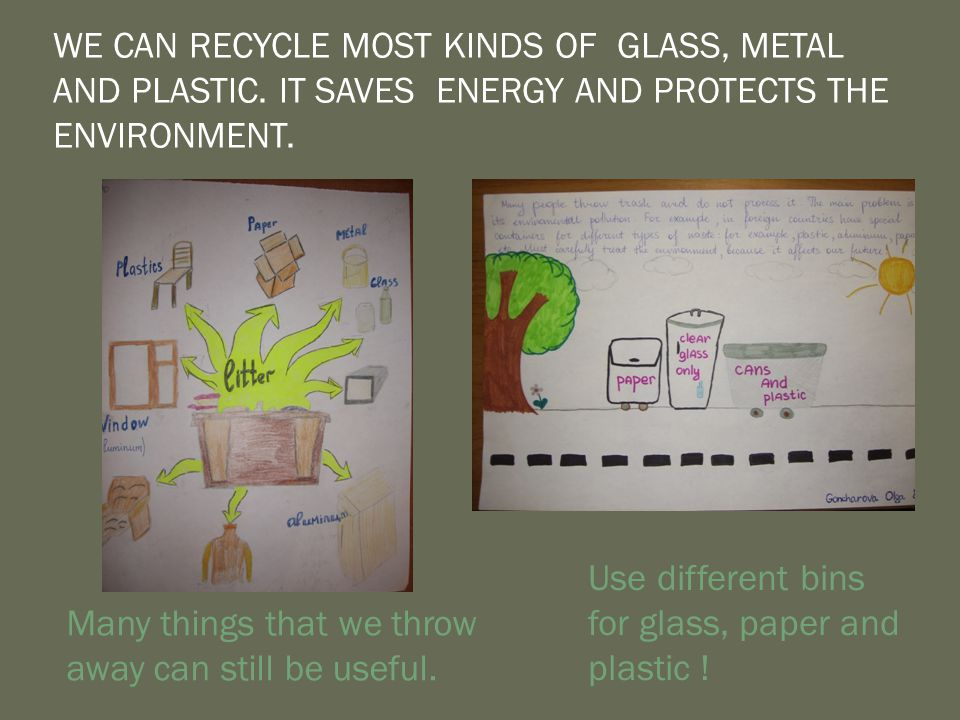 WE CAN RECYCLE MOST KINDS OF GLASS, METAL AND PLASTIC