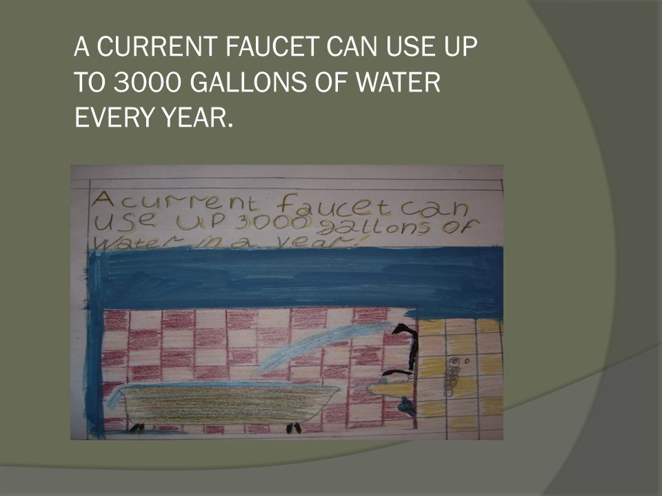 A CURRENT FAUCET CAN USE UP TO 3000 GALLONS OF WATER EVERY YEAR.