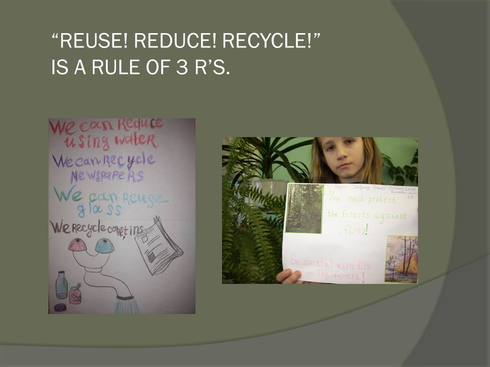 REUSE! REDUCE! RECYCLE! IS A RULE OF 3 R'S.